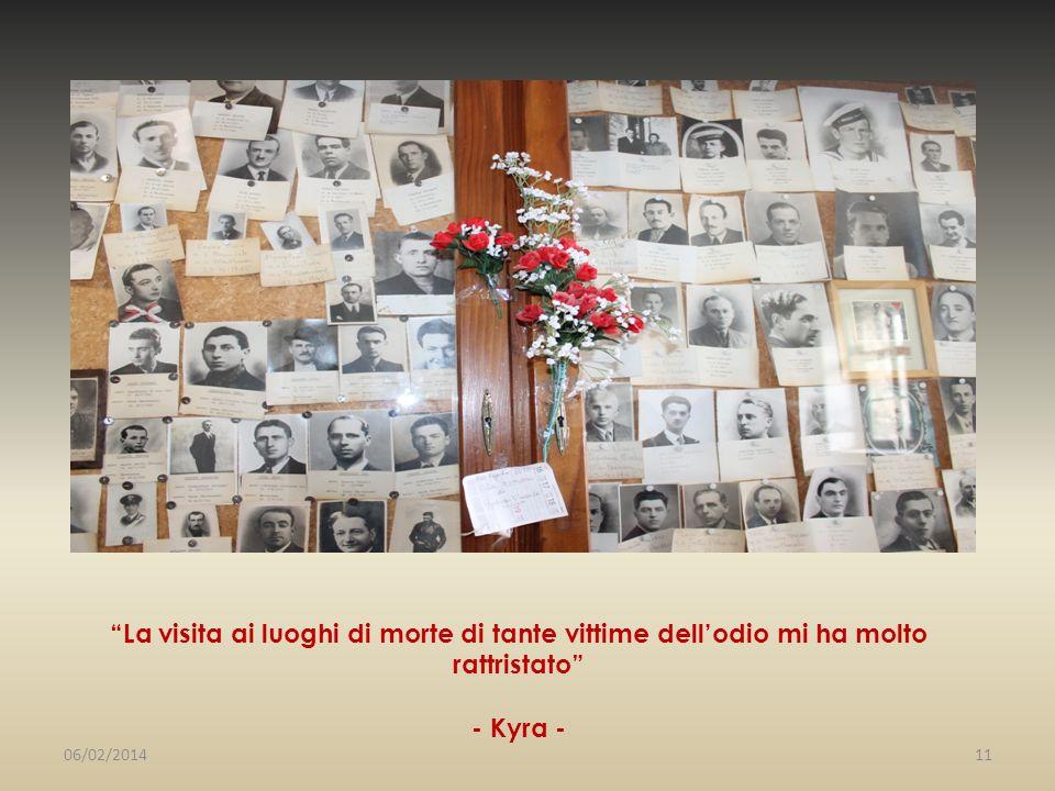 La visita ai luoghi di morte di tante vittime dellodio mi ha molto rattristato - Kyra - 06/02/201411