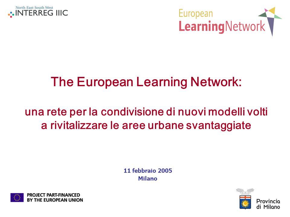 The European Learning Network: una rete per la condivisione di nuovi modelli volti a rivitalizzare le aree urbane svantaggiate 11 febbraio 2005 Milano