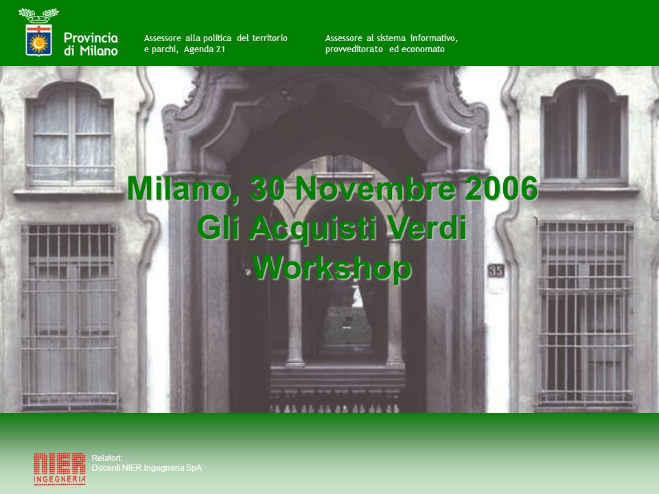 Progetto di Acquisti Verdi della Provincia di Milano A cura di Relatori: Docenti NIER Ingegneria SpA Assessore al sistema informativo, provveditorato