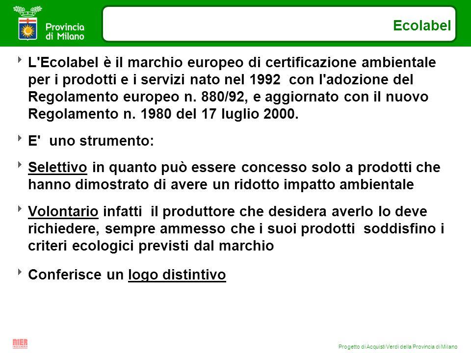 Progetto di Acquisti Verdi della Provincia di Milano Ecolabel L'Ecolabel è il marchio europeo di certificazione ambientale per i prodotti e i servizi