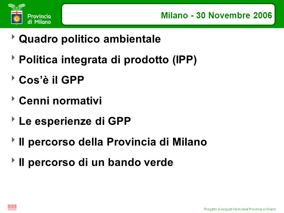 Progetto di Acquisti Verdi della Provincia di Milano Milano - 30 Novembre 2006 Quadro politico ambientale Politica integrata di prodotto (IPP) Cosè il