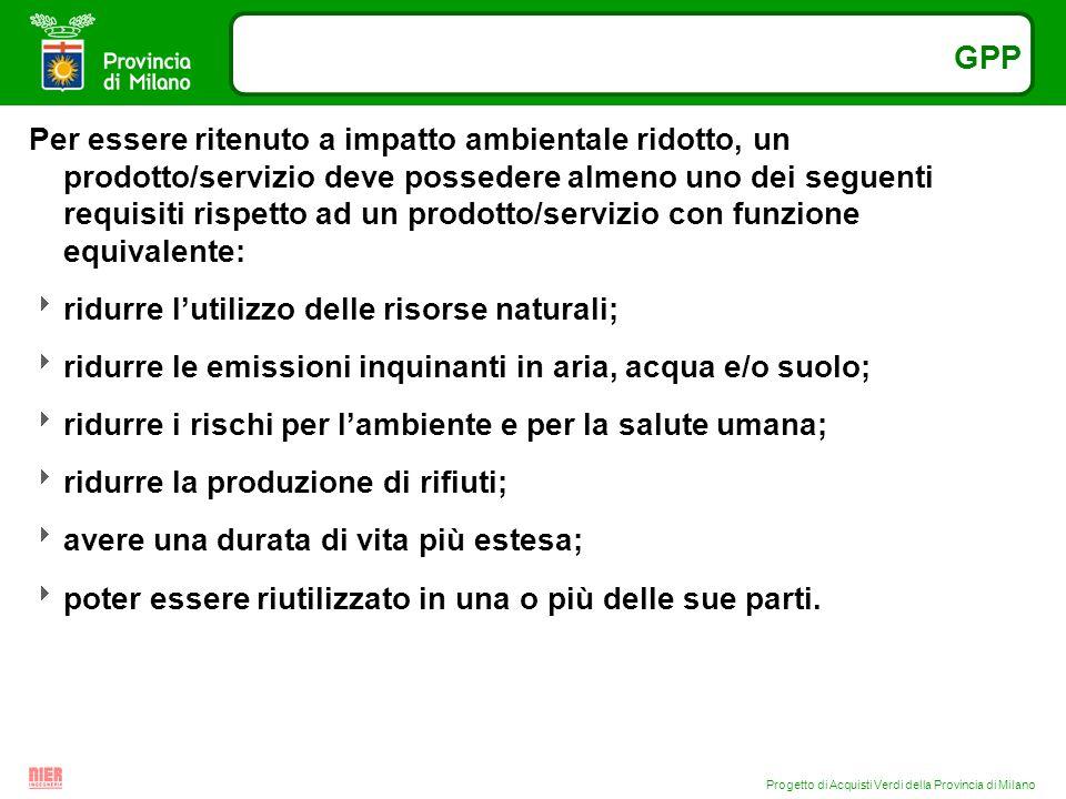 Progetto di Acquisti Verdi della Provincia di Milano GPP Per essere ritenuto a impatto ambientale ridotto, un prodotto/servizio deve possedere almeno