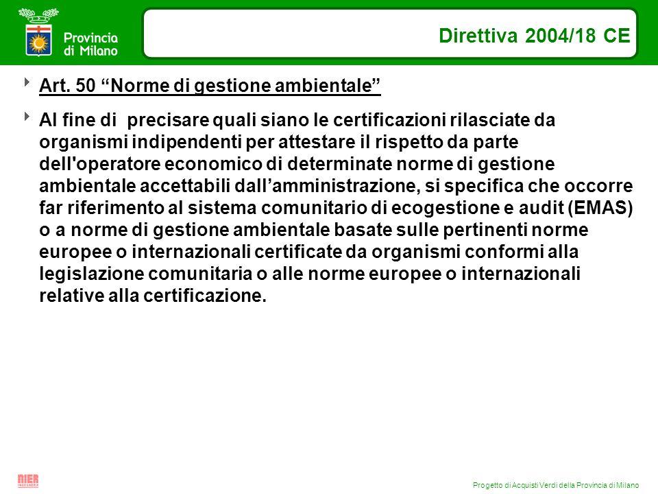 Progetto di Acquisti Verdi della Provincia di Milano Direttiva 2004/18 CE Art. 50 Norme di gestione ambientale Al fine di precisare quali siano le cer