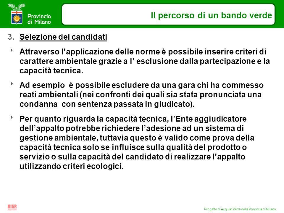 Progetto di Acquisti Verdi della Provincia di Milano Il percorso di un bando verde 3.Selezione dei candidati Attraverso lapplicazione delle norme è po