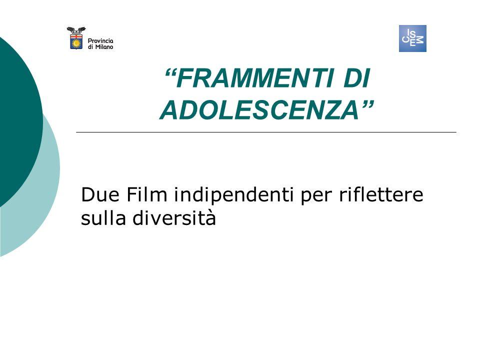 FRAMMENTI DI ADOLESCENZA Due Film indipendenti per riflettere sulla diversità