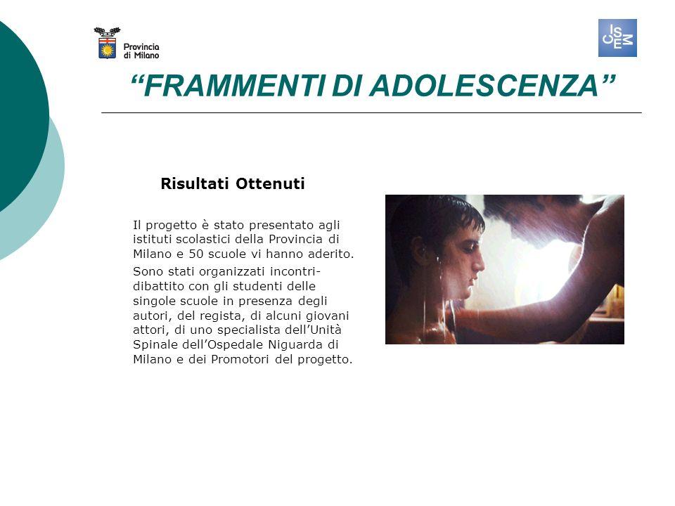 FRAMMENTI DI ADOLESCENZA Risultati Ottenuti Il progetto è stato presentato agli istituti scolastici della Provincia di Milano e 50 scuole vi hanno aderito.