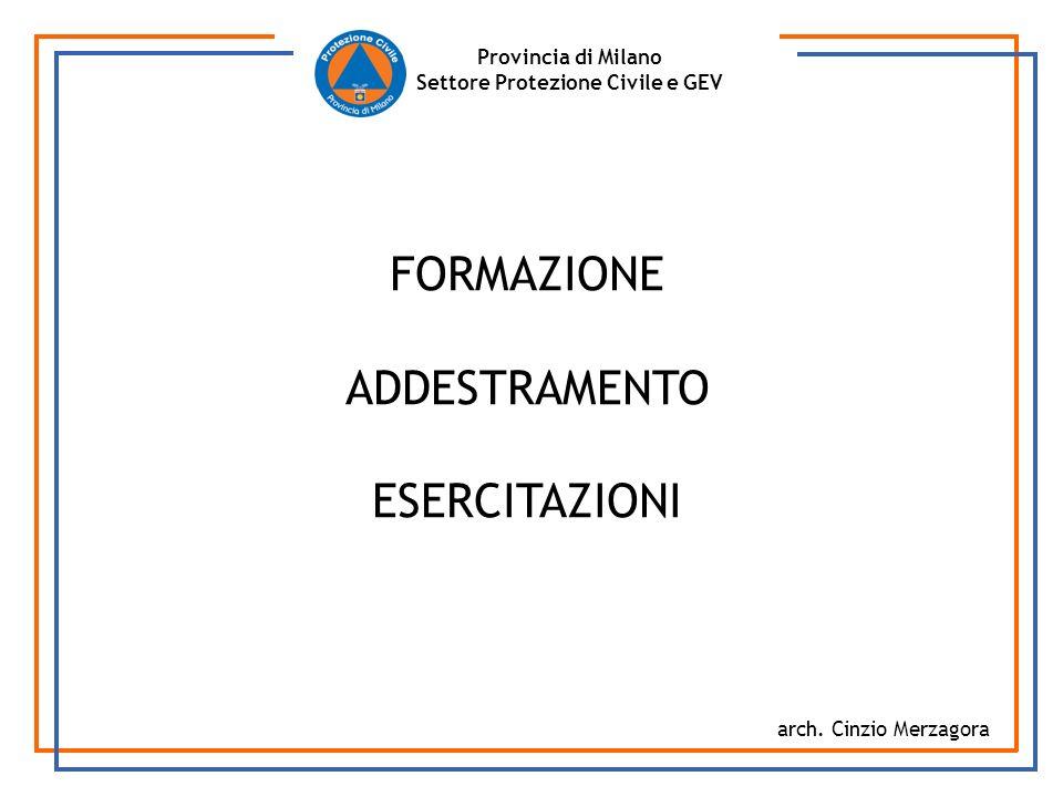 Provincia di Milano Settore Protezione Civile e GEV FORMAZIONE ADDESTRAMENTO ESERCITAZIONI arch. Cinzio Merzagora