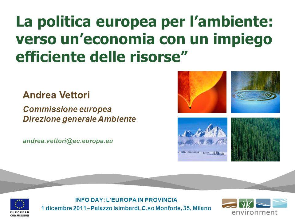 La politica europea per lambiente: verso uneconomia con un impiego efficiente delle risorse Andrea Vettori Commissione europea Direzione generale Ambi