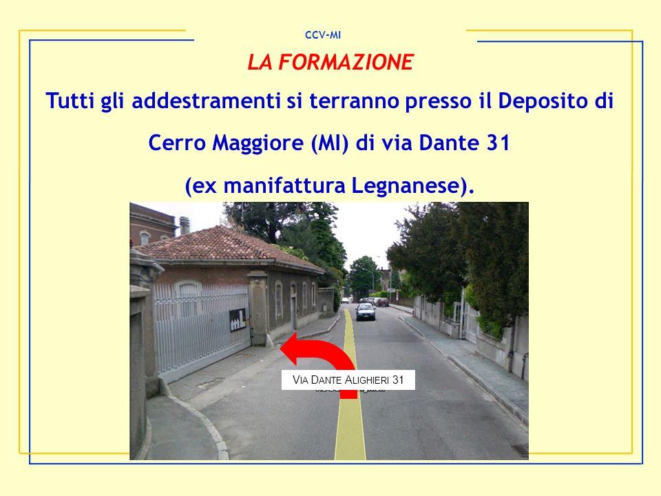 Tutti gli addestramenti si terranno presso il Deposito di Cerro Maggiore (MI) di via Dante 31 (ex manifattura Legnanese). CCV-MI LA FORMAZIONE V IA D