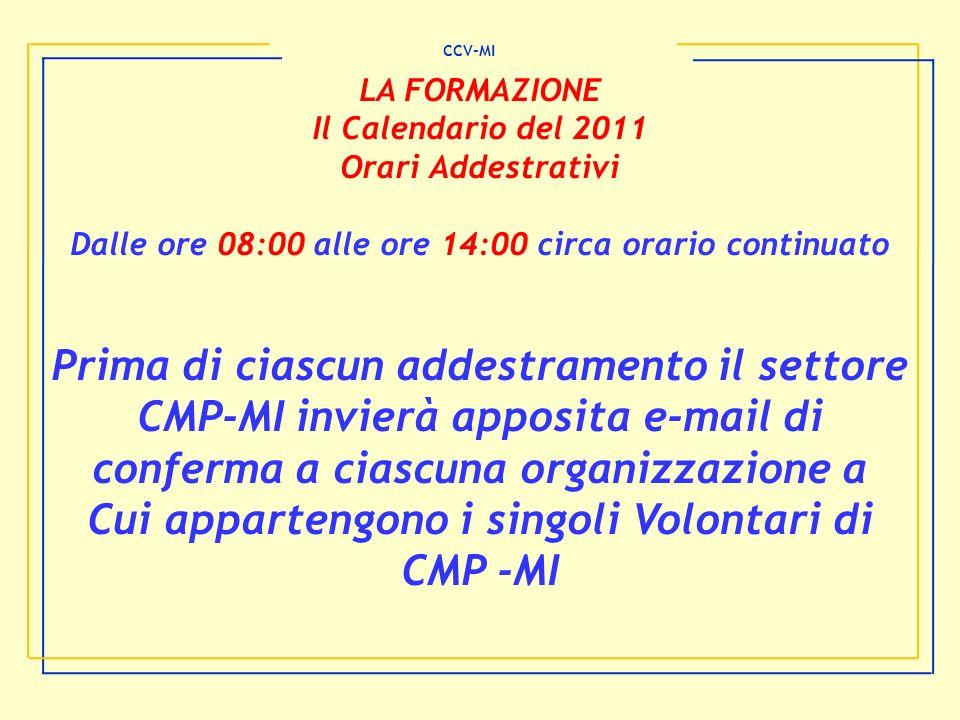 CCV-MI LA FORMAZIONE Il Calendario del 2011 Orari Addestrativi Dalle ore 08:00 alle ore 14:00 circa orario continuato Prima di ciascun addestramento i