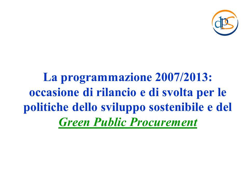 La programmazione 2007/2013: occasione di rilancio e di svolta per le politiche dello sviluppo sostenibile e del Green Public Procurement