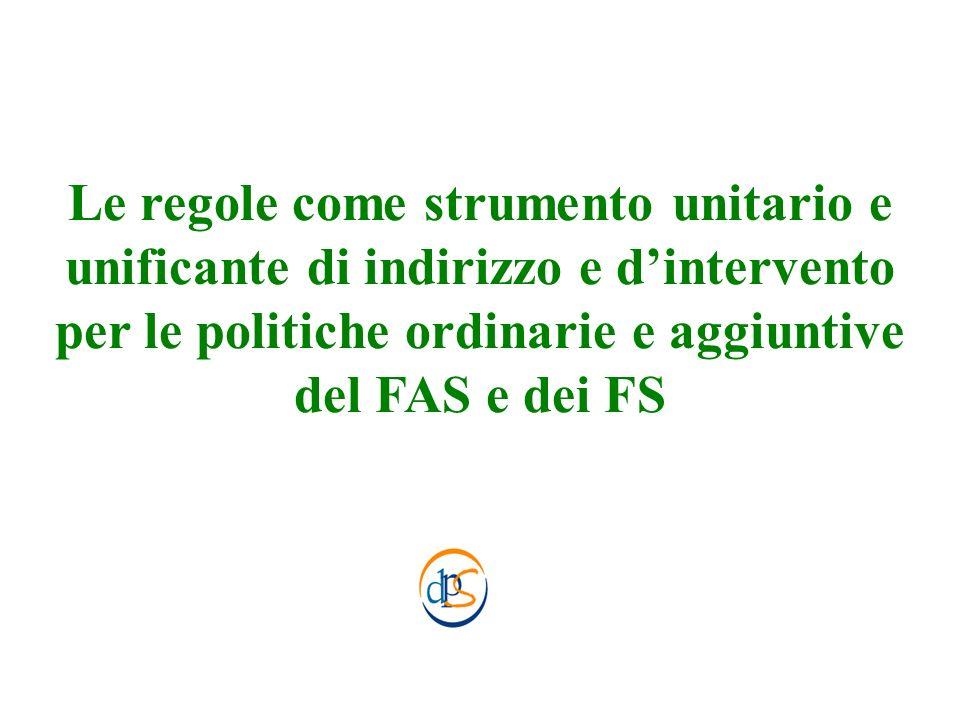 Le regole come strumento unitario e unificante di indirizzo e dintervento per le politiche ordinarie e aggiuntive del FAS e dei FS