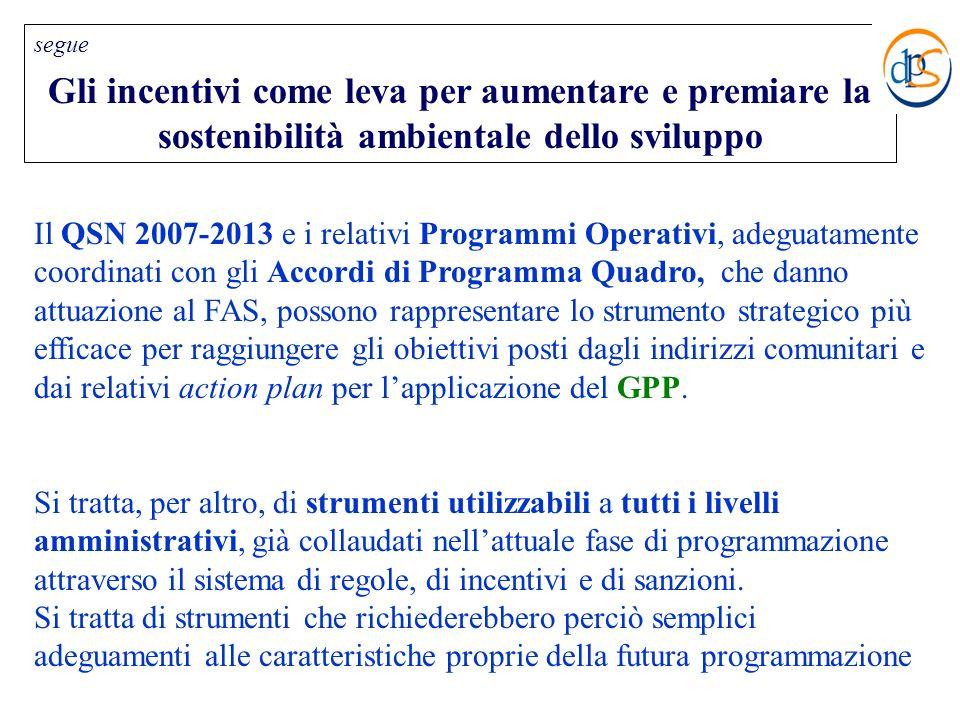 Il QSN 2007-2013 e i relativi Programmi Operativi, adeguatamente coordinati con gli Accordi di Programma Quadro, che danno attuazione al FAS, possono