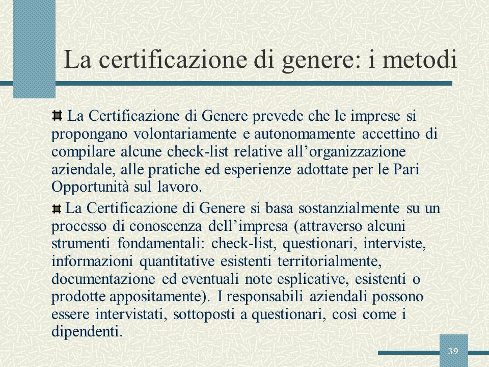 39 La certificazione di genere: i metodi La Certificazione di Genere prevede che le imprese si propongano volontariamente e autonomamente accettino di