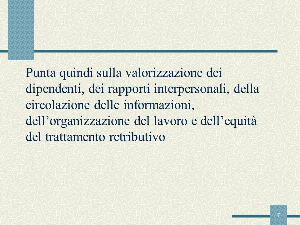 7 Punta quindi sulla valorizzazione dei dipendenti, dei rapporti interpersonali, della circolazione delle informazioni, dellorganizzazione del lavoro