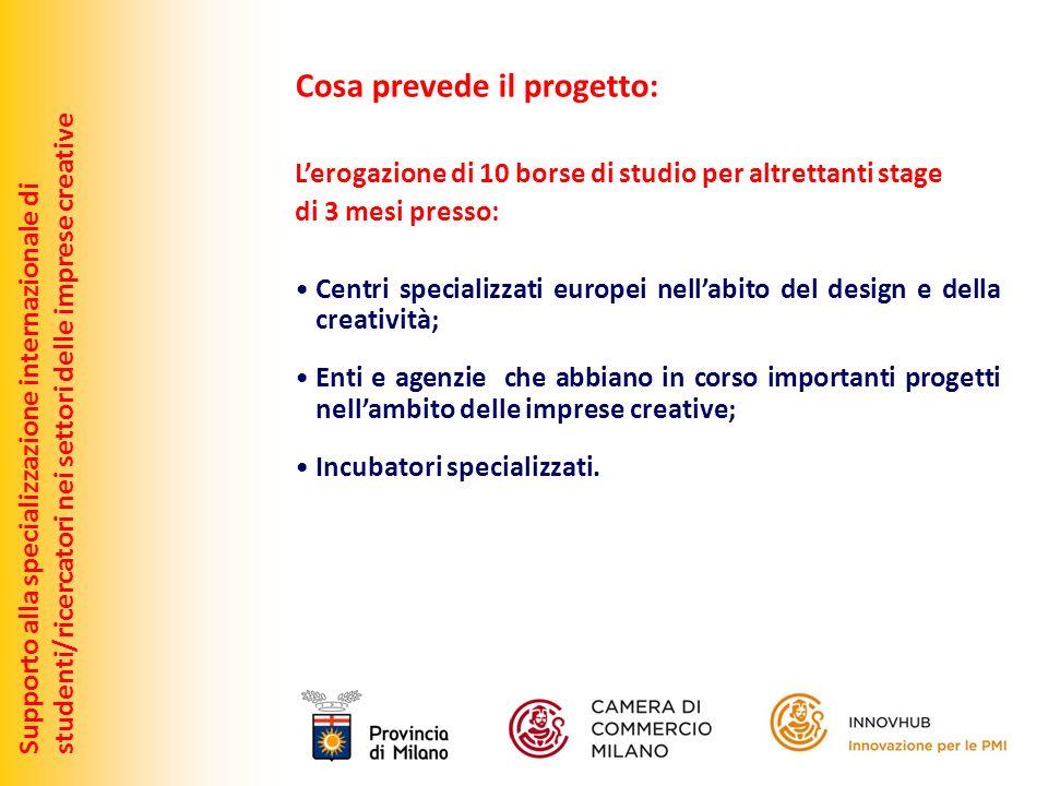 Supporto alla specializzazione internazionale distudenti/ricercatori nei settori delle imprese creative Cosa prevede il progetto: Lerogazione di 10 bo