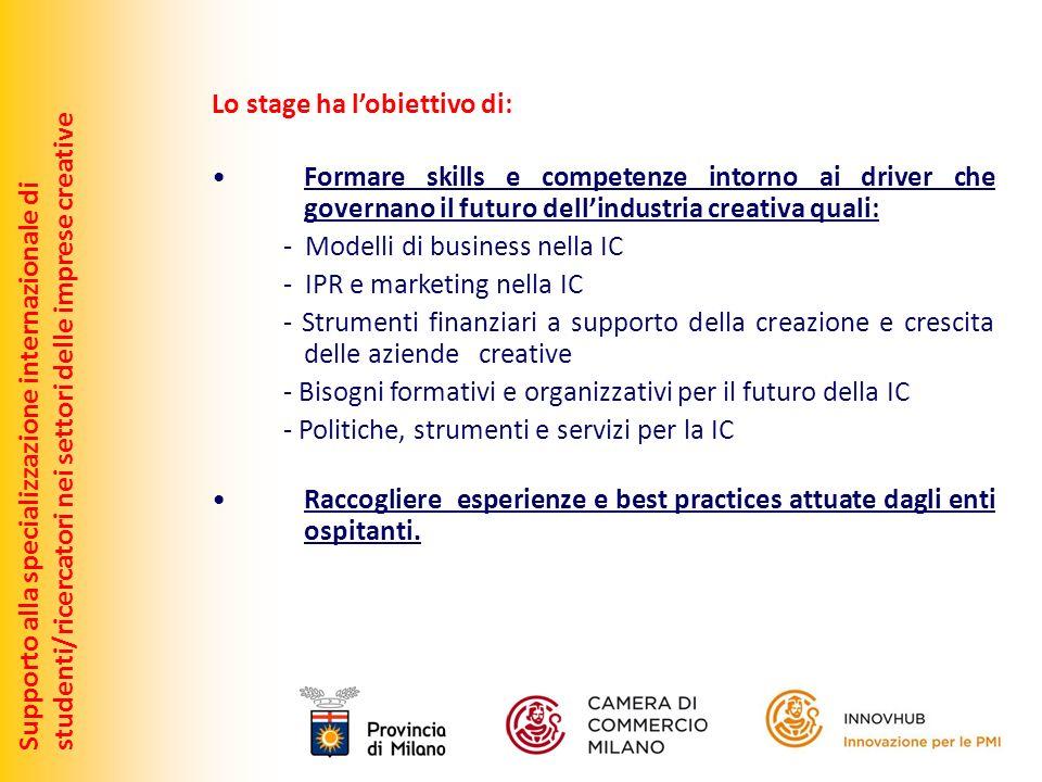 Supporto alla specializzazione internazionale distudenti/ricercatori nei settori delle imprese creative Lo stage ha lobiettivo di: Formare skills e co