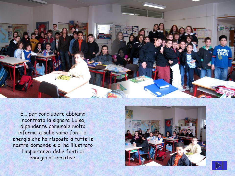 E… per concludere abbiamo incontrato la signora Luisa, dipendente comunale molto informata sulle varie fonti di energia,che ha risposto a tutte le nostre domande e ci ha illustrato limportanza delle fonti di energia alternative.
