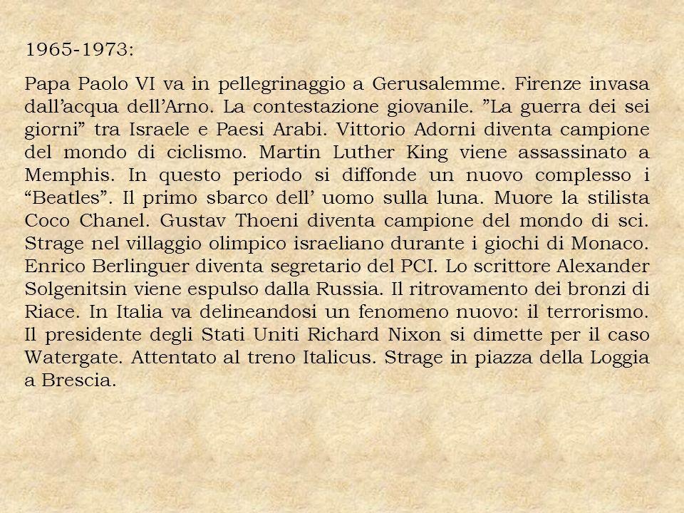 1965-1973: Papa Paolo VI va in pellegrinaggio a Gerusalemme. Firenze invasa dallacqua dellArno. La contestazione giovanile. La guerra dei sei giorni t