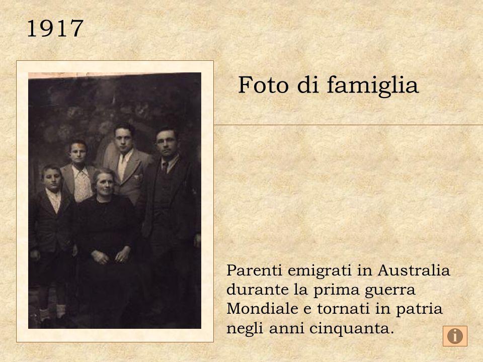 1917 Foto di famiglia Parenti emigrati in Australia durante la prima guerra Mondiale e tornati in patria negli anni cinquanta.