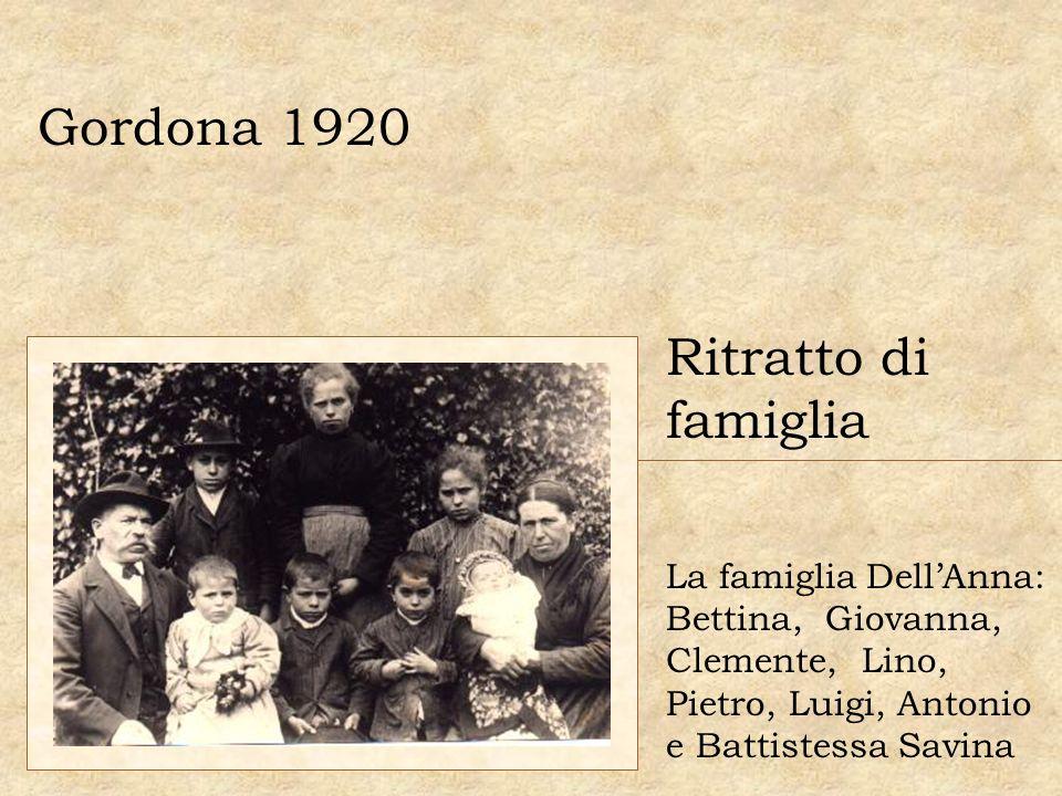 Gordona 1920 Ritratto di famiglia La famiglia DellAnna: Bettina, Giovanna, Clemente, Lino, Pietro, Luigi, Antonio e Battistessa Savina