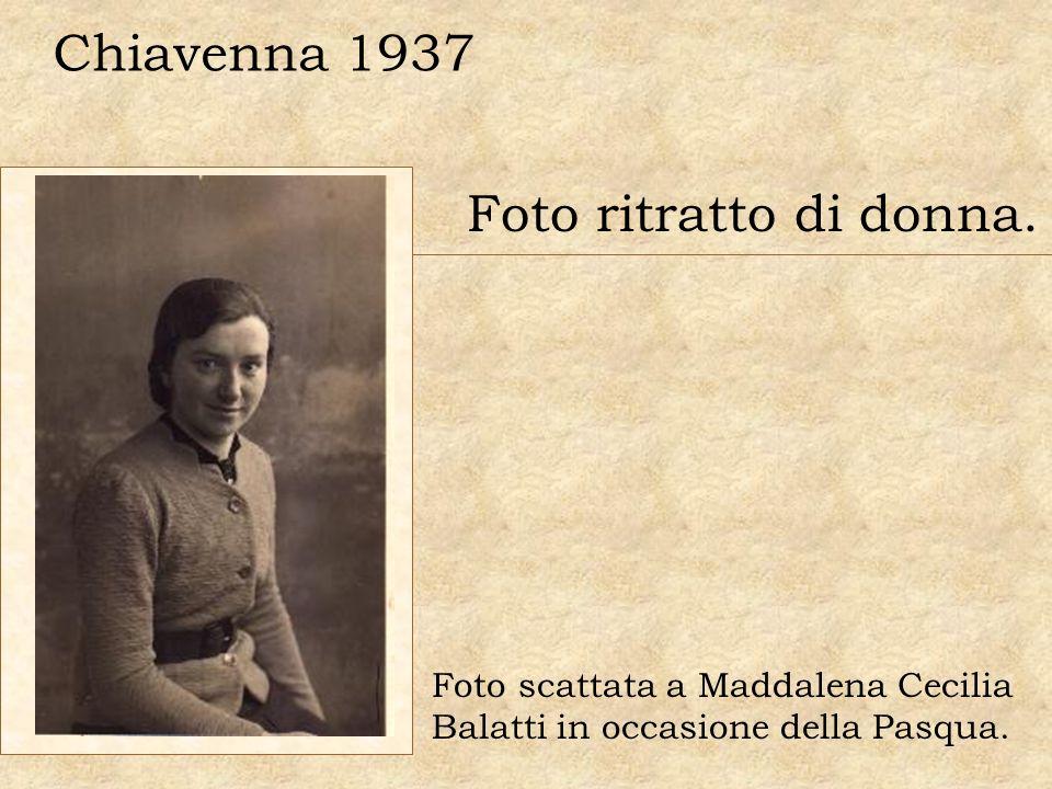 Foto ritratto di donna. Chiavenna 1937 Foto scattata a Maddalena Cecilia Balatti in occasione della Pasqua.