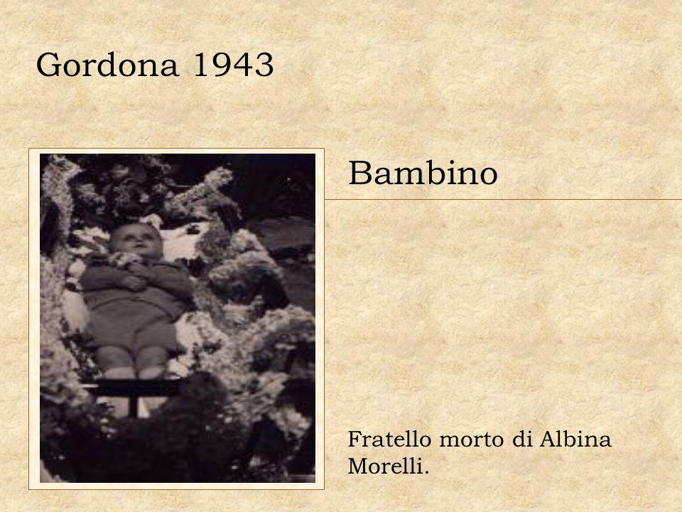 Gordona 1943 Bambino Fratello morto di Albina Morelli.
