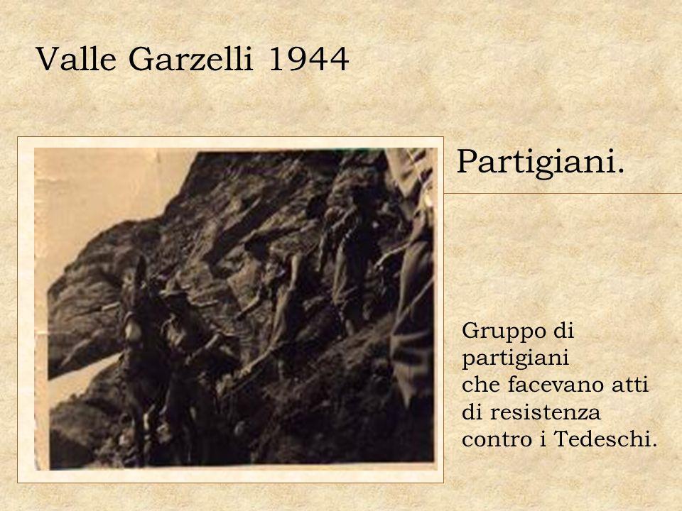 Valle Garzelli 1944 Partigiani. Gruppo di partigiani che facevano atti di resistenza contro i Tedeschi.