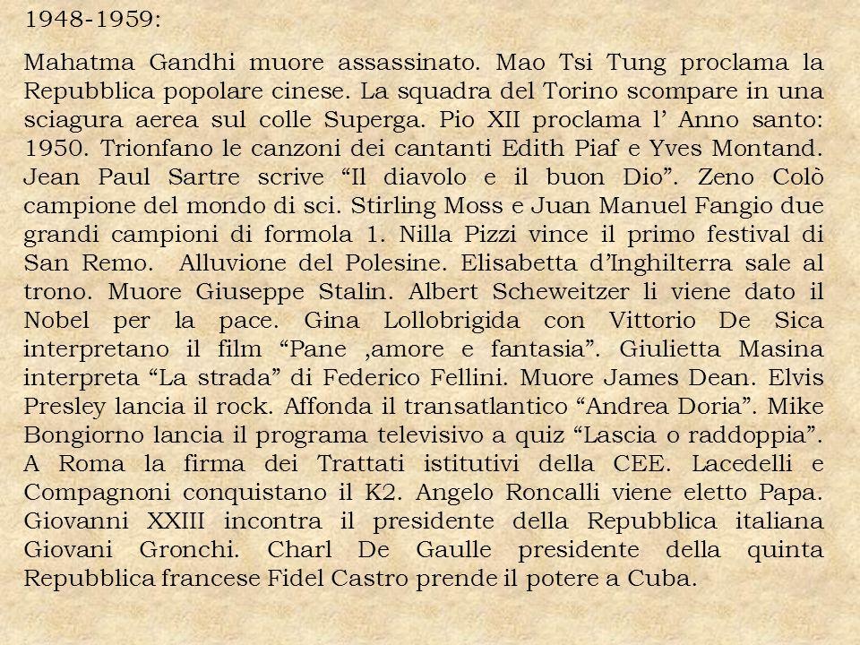 1948-1959: Mahatma Gandhi muore assassinato. Mao Tsi Tung proclama la Repubblica popolare cinese. La squadra del Torino scompare in una sciagura aerea