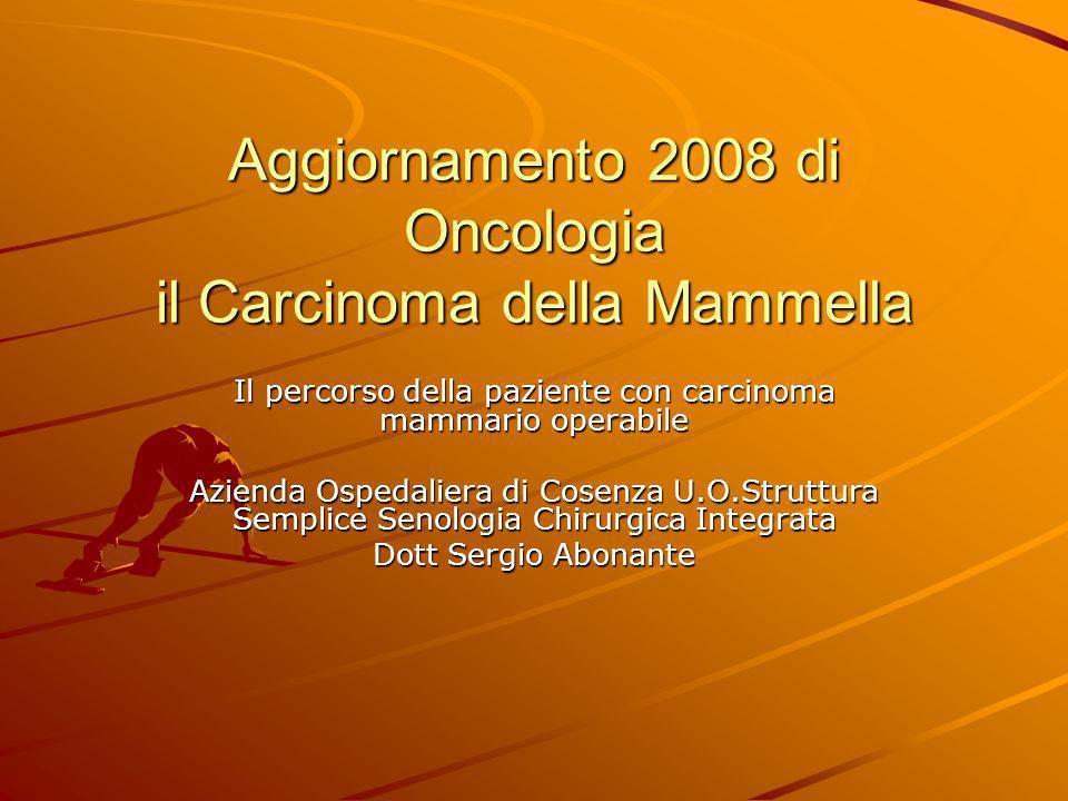 Aggiornamento 2008 di Oncologia il Carcinoma della Mammella Il percorso della paziente con carcinoma mammario operabile Azienda Ospedaliera di Cosenza