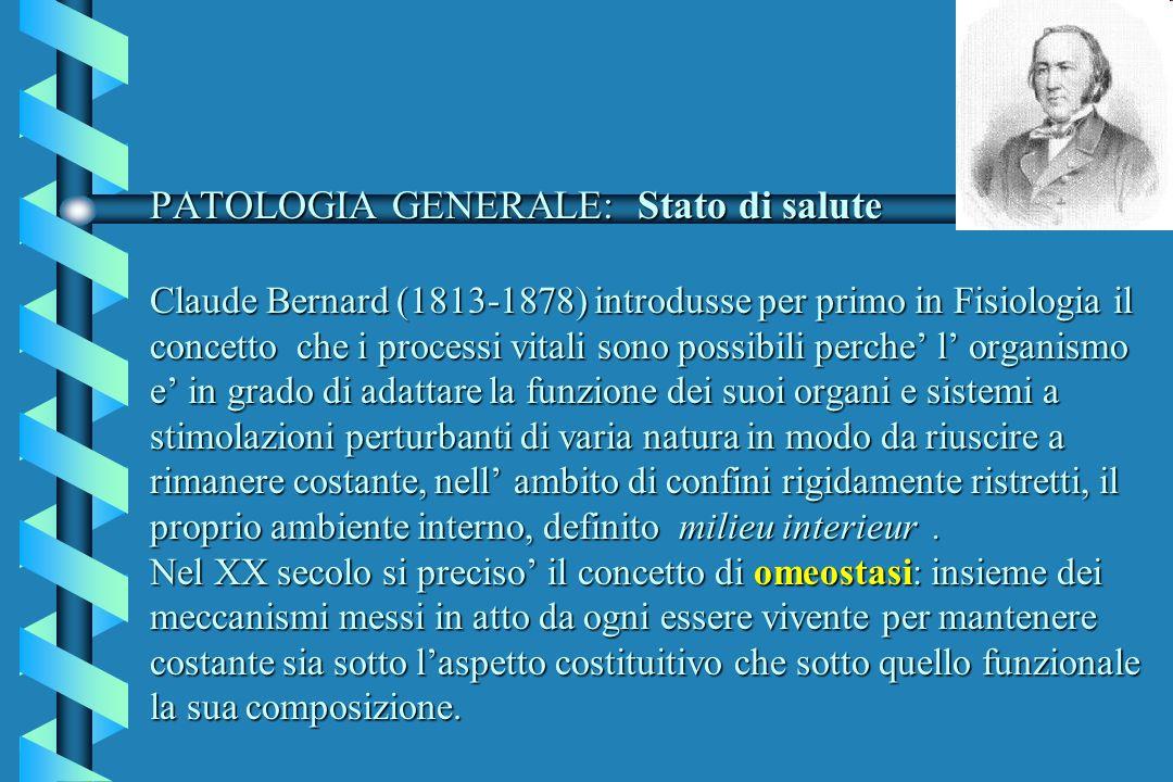PATOLOGIA GENERALE: Stato di salute Claude Bernard (1813-1878) introdusse per primo in Fisiologia il concetto che i processi vitali sono possibili per