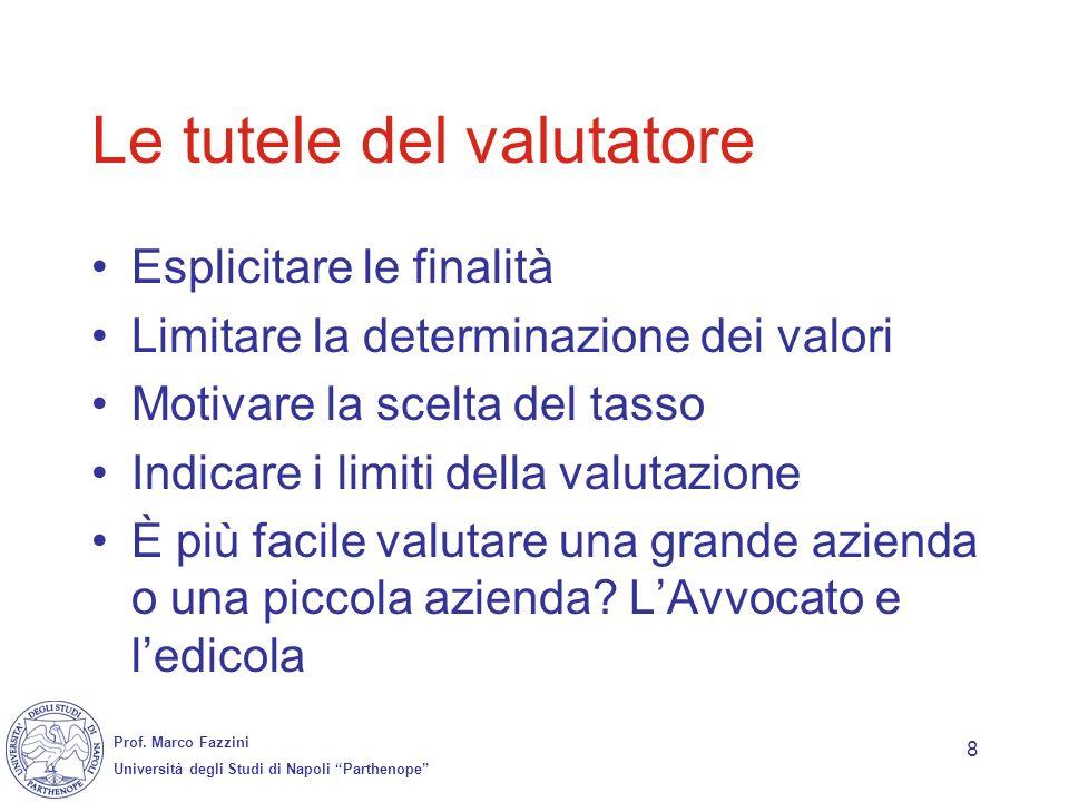 Prof. Marco Fazzini Università degli Studi di Napoli Parthenope 8 Le tutele del valutatore Esplicitare le finalità Limitare la determinazione dei valo
