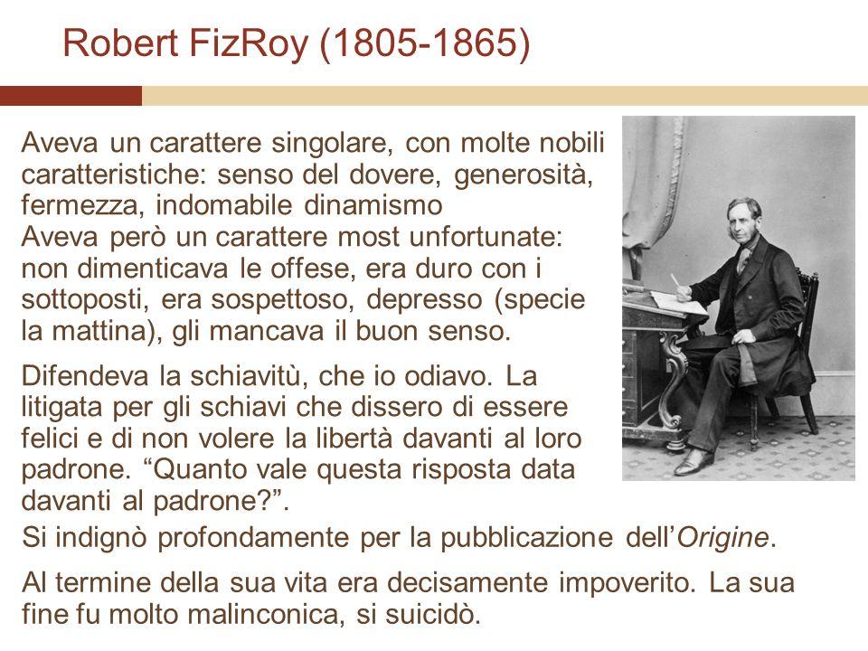Robert FizRoy (1805-1865) Aveva un carattere singolare, con molte nobili caratteristiche: senso del dovere, generosità, fermezza, indomabile dinamismo