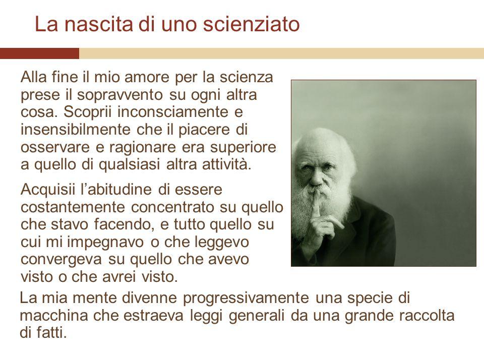 La nascita di uno scienziato Alla fine il mio amore per la scienza prese il sopravvento su ogni altra cosa. Scoprii inconsciamente e insensibilmente c