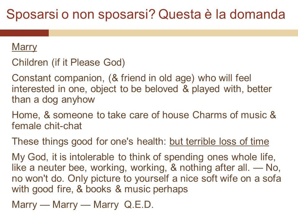 Sposarsi o non sposarsi? Questa è la domanda Marry Children (if it Please God) Constant companion, (& friend in old age) who will feel interested in o