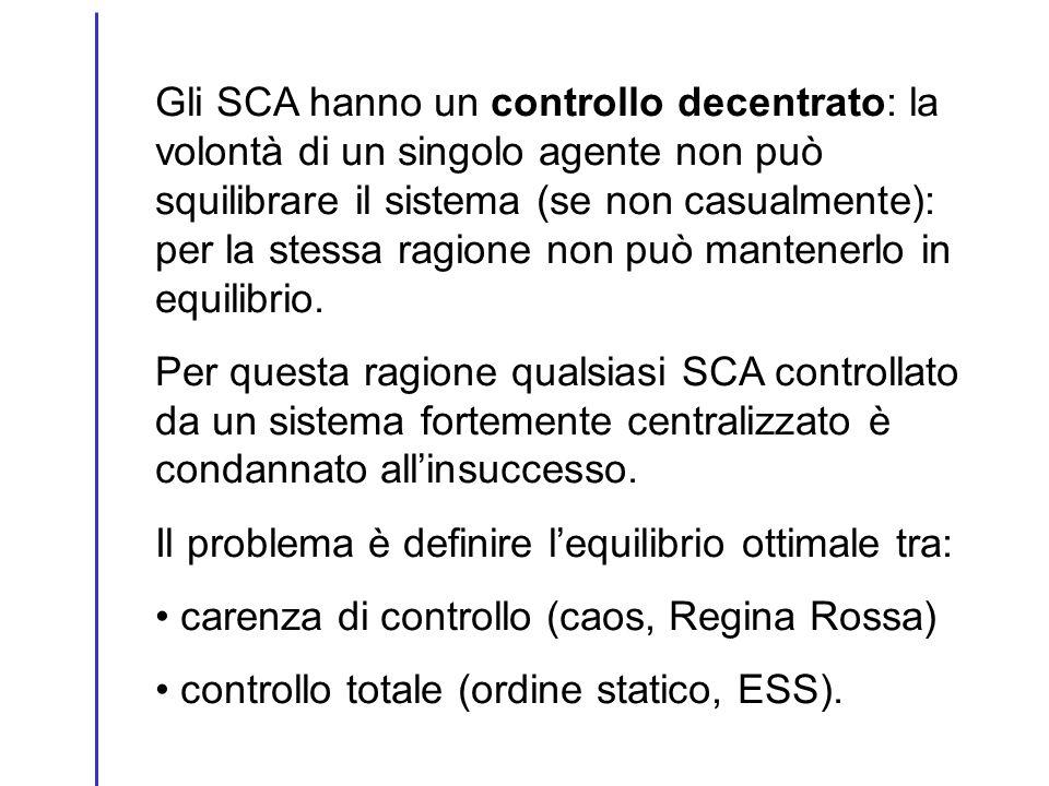 Gli SCA hanno un controllo decentrato: la volontà di un singolo agente non può squilibrare il sistema (se non casualmente): per la stessa ragione non