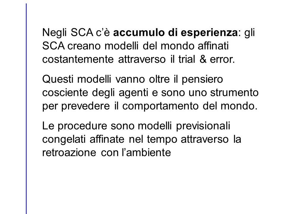 Negli SCA cè accumulo di esperienza: gli SCA creano modelli del mondo affinati costantemente attraverso il trial & error. Questi modelli vanno oltre i