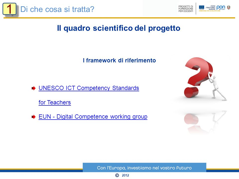 I framework di riferimento UNESCO ICT Competency Standards for Teachers EUN - Digital Competence working group Di che cosa si tratta.