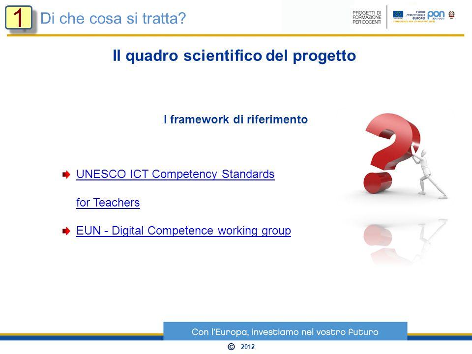 I framework di riferimento UNESCO ICT Competency Standards for Teachers EUN - Digital Competence working group Di che cosa si tratta? Il quadro scient
