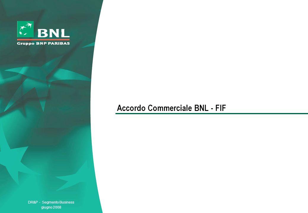 DR&P - Segmento Business giugno 2008 Accordo Commerciale BNL - FIF