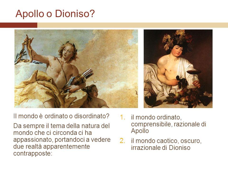 Apollo o Dioniso? Il mondo è ordinato o disordinato? Da sempre il tema della natura del mondo che ci circonda ci ha appassionato, portandoci a vedere