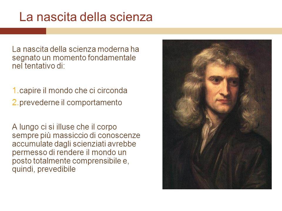 La nascita della scienza La nascita della scienza moderna ha segnato un momento fondamentale nel tentativo di: 1. capire il mondo che ci circonda 2. p