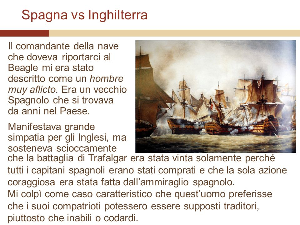 Spagna vs Inghilterra Il comandante della nave che doveva riportarci al Beagle mi era stato descritto come un hombre muy aflicto. Era un vecchio Spagn