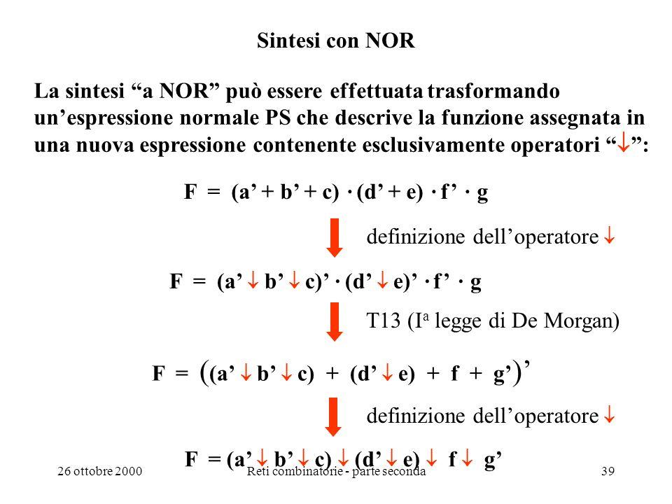 26 ottobre 2000Reti combinatorie - parte seconda38 Sintesi con componenti SSI di un selettore a due vie N.B. - La disponibilità di gate diversi da AND