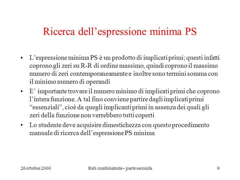 26 ottobre 2000Reti combinatorie - parte seconda8 Ricerca dellespressione minima SP (2 di 2) Lespressione minima SP è una somma di implicanti primi; q