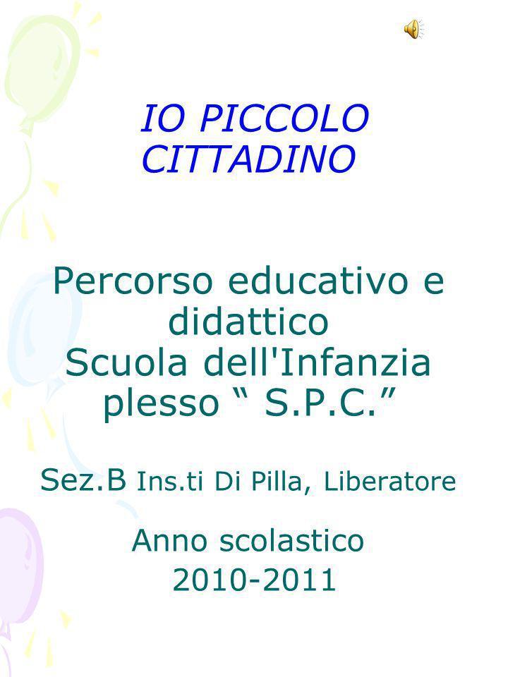 IO PICCOLO CITTADINO Percorso educativo e didattico Scuola dell Infanzia plesso S.P.C.