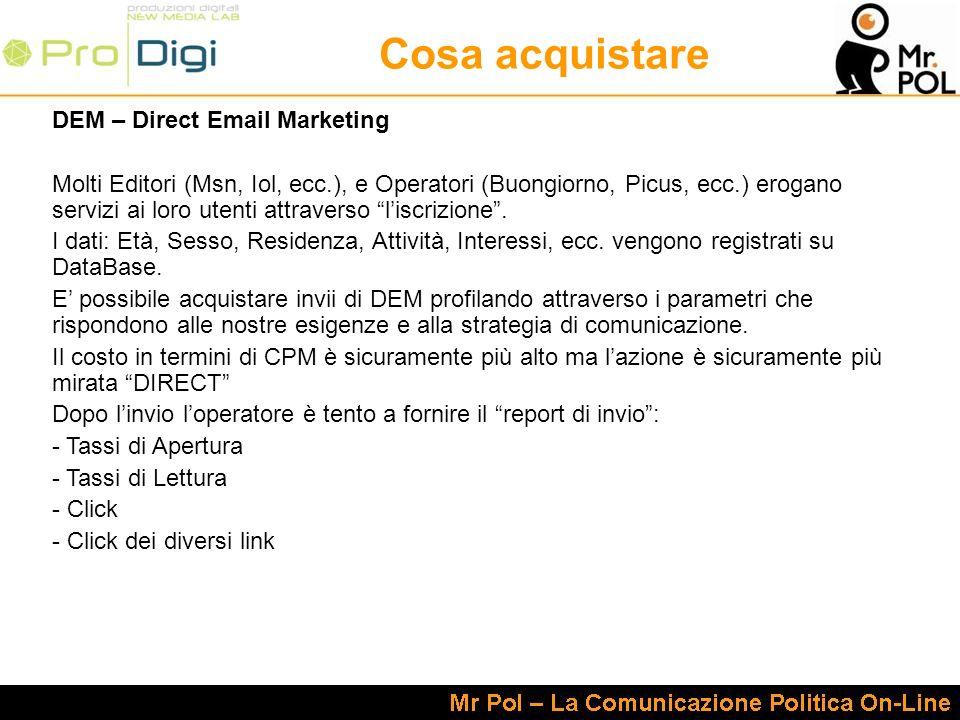 Cosa acquistare DEM – Direct Email Marketing Molti Editori (Msn, Iol, ecc.), e Operatori (Buongiorno, Picus, ecc.) erogano servizi ai loro utenti attraverso liscrizione.