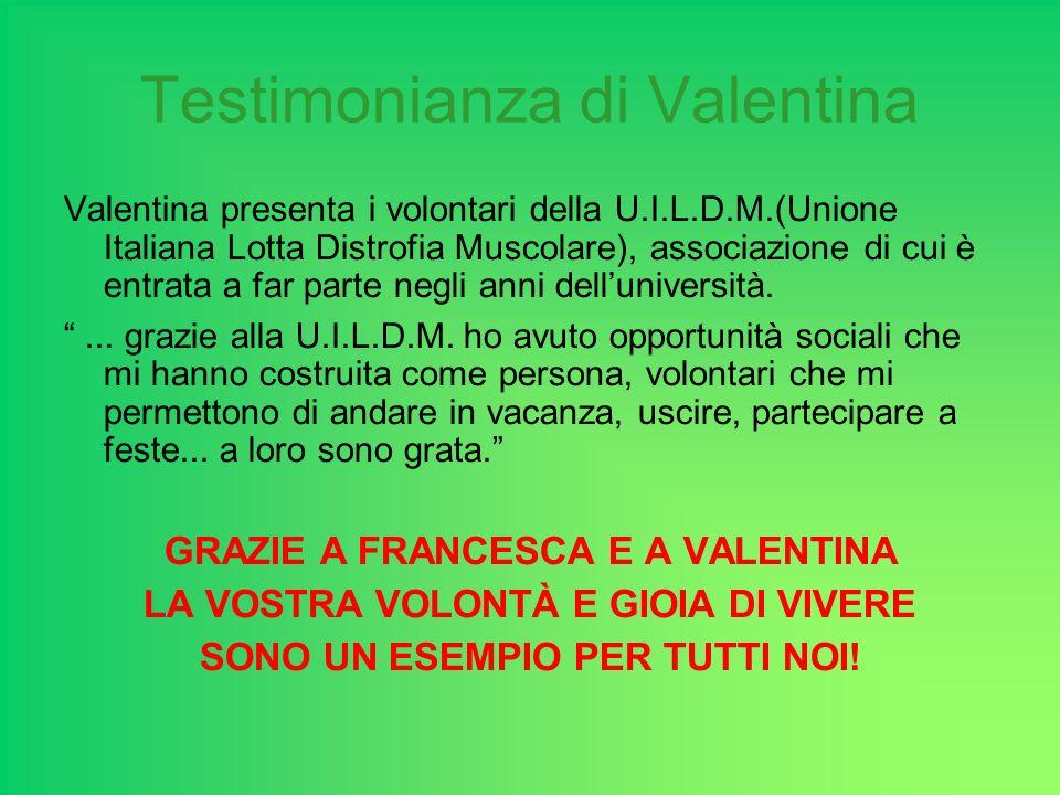 Testimonianza di Valentina Valentina presenta i volontari della U.I.L.D.M.(Unione Italiana Lotta Distrofia Muscolare), associazione di cui è entrata a