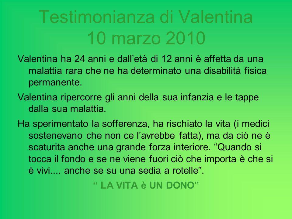 Testimonianza di Valentina 10 marzo 2010 Valentina ha 24 anni e dalletà di 12 anni è affetta da una malattia rara che ne ha determinato una disabilità