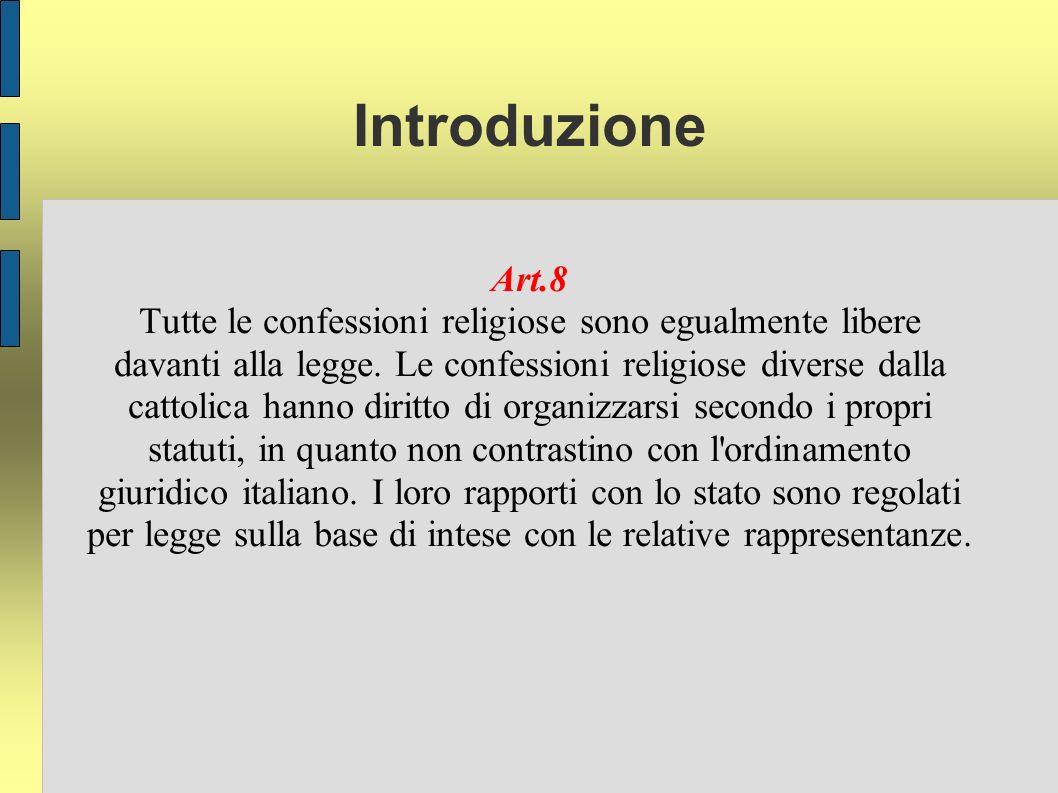 Introduzione Art.8 Tutte le confessioni religiose sono egualmente libere davanti alla legge.